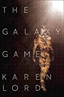 Book Cover: The Galaxy Game by Karen Lord
