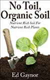 Free Kindle Book : No Toil Organic Soil, Nutrient Rich Soil For Nutrient Rich Plants, Step By Step