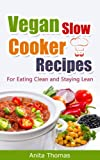 Free Kindle Book : Vegan Slow Cooker Recipes: For Eating Clean and Staying Lean