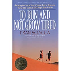 To Run and Not Grow Tired: Restoring Your Faith in Times of Trauma, Hurt, or Depression: Restoring Your Soul in Times of Trauma, Hurt or Depression - Twelve ... (Fran Sciacca Bible Studies Book 2)