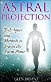 Free Kindle Book : Astral Projection: Techniques and Methods to Travel the Astral Plane (Astral Projection, Astral Travel, Astral Plane, OBE, Out-of-Body Experience)