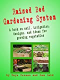 Free Kindle Book : Raised Bed Gardening System: A book on soil, irrigation, designs and ideas for growing vegetables (Vegetable Gardening)