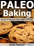 Free Kindle Book : Paleo Baking Recipes - Simple and Delicious Paleo Baking Recipes (Paleo Baking, Paleo Baking Recipes, Paleo Baking Cookbook, Paleo Diet, Paleo Cookbook, Paleo Desserts, Paleo Recipes)