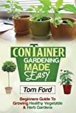 Free Kindle Book : Container Gardening Made Simple: Beginners Guide To Growing Health Vegetable & Herb Gardens