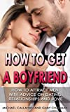 Free Kindle Book : HOW TO GET A BOYFRIEND: HOW TO ATTRACT MEN, WITH ADVICE ON DATING, RELATIONSHIPS AND LOVE