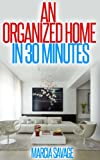 Free Kindle Book : AN ORGANIZED HOME IN 30 MINUTES