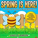 Free Kindle Book : Spring is Here! 10+ Spring Stories for Kids (FREE Coloring Book Included): 10+ Spring Stories for Kids (FREE Coloring Book Included) (Spring Books for Children)