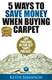 Free Kindle Book : 5 Secret Money Saving Tips When Buying Carpet!: Save Up to $2000 on your Next Carpet Purchase! (Carpet Secrets)