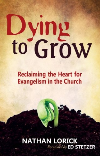 Dying to Grow: Reclaiming the Heart for Evangelism in the Church