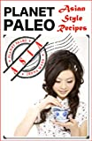 Free Kindle Book : Planet Paleo Asian Style Recipes