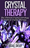 Free Kindle Book : Crystal Therapy: The Ultimate Crystal Astrology Guide to Crystal Therapy