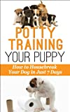 Free Kindle Book : Potty-Training Your Puppy: How to Housebreak Your Dog in just 7 Days! (Dog Behavior)