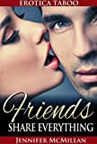 Free Kindle Book : Friends Share Everything: Erotica Taboo Series (Erotica Taboo, Erotica Romance)