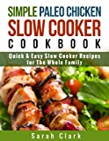 Free Kindle Book : Paleo Chicken Slow Cooker Cook Book  Quick & Easy Slow Cooker Recipes  for The Whole Family