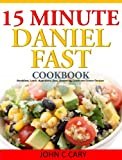 Free Kindle Book : Daniel Fast Recipes in 15 Minutes or Less:  Breakfast, Lunch, Appetizers, Dips, Seasoning, Lunch and Dinner Recipes