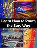 Free Kindle Book : Learn How to Paint, The Easy Way: With practical tips and on-line material