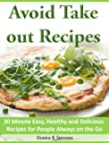 Free Kindle Book : Avoid Take out Recipes 30 Minute Easy, Healthy and Delicious Recipes for People Always on the Go