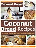 Free Kindle Book : Coconut Bread Recipes - Simple, Easy and Delicious Coconut Bread Recipes (Coconut Bread, Coconut Bread Recipes, Coconut Flour Recipes, Coconut Flour Cookbook, Coconut)