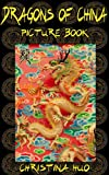 Free Kindle Book : Dragons of China Picture Book: An introduction to Chinese dragons for children (Chinese culture for kids)