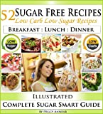 Free Kindle Book : Sugar Free Recipes: Low Carb Low Sugar Recipes on a Sugar Smart Diet. The Savvy No Sugar Diet Guide & Cookbook