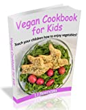 Free Kindle Book : Vegan Cookbook for Kids: Teach your Children how to Enjoy Vegetables