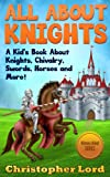 Free Kindle Book : All About Knights: A Kid