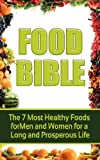 Free Kindle Book : Food Bible: The 7 Healthiest Foods for Men and Women for a Long and Prosperous Life