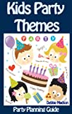 Free Kindle Book : Kids Party Themes: Party planning guide to a successful and fun children