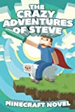 Free Kindle Book : The CRAZY Adventures of Steve: A Minecraft Novel
