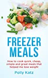Free Kindle Book : Freezer Meals: How to Cook Quick, Cheap, Simple and Great Meals that helped me lose weight