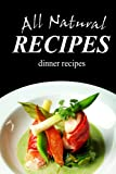 Free Kindle Book : All Natural Recipes - Dinner Recipes: All natural, Raw, Diabetic Friendly, Low Carb and Sugar Free Nutrition