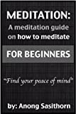 Free Kindle Book : Meditation: A Meditation guide on how to meditate for beginners (meditation, meditation how to, meditation exercises, meditation guide,meditation book, meditation health, meditation happiness)
