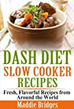 Free Kindle Book : Dash Diet Slow Cooker Recipes: Fresh, Flavorful Recipes from Around the World