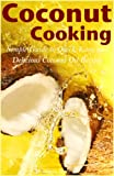 Free Kindle Book : Coconut Cooking: Simple Guide to Quick, Easy, and Delicious Coconut Oil Recipes