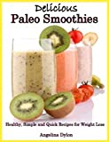 Free Kindle Book : Delicious Paleo Smoothies: Healthy, Simple and Quick Recipes for weight loss