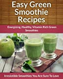 Free Kindle Book : Green Smoothie Recipes: Energizing, Healthy, Vitamin Rich Green Smoothies (The Easy Recipe)