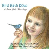Free Kindle Book : Bird Bath Soup: A Sweet Little True Story