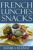 Free Kindle Book : Tested and Proven to Be Top 30 Nutritious & Delicious French Lunches & Snacks Recipes You