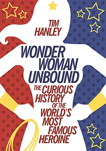 Review Wonder Woman Unbound By Tim Hanley Smart Bitches Trashy