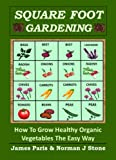 Free Kindle Book : Square Foot Gardening: How To Grow Healthy Organic Vegetables - Without Digging! Including Companion Planting & Intensive Vegetable Growing