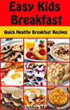 Free Kindle Book : Easy Kids Breakfast: Quick Healthy Breakfast Recipes (Family Cooking Series Book 8)