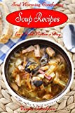 Free Kindle Book : Soul Warming, Comforting Soup Recipes for a Cold Winter