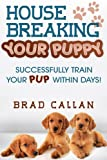 Free Kindle Book : House Breaking Your Puppy: Successfully Train Your Pup Within Days! (INCLUDED: Detailed Schedules)