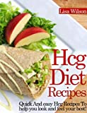 Free Kindle Book : HCG Diet Recipes: Quick And Easy Hcg Recipes To Help You Look And Feel Your Best!