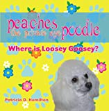 Peaches The Private Eye Poodle: Where is Loosey Goosey?