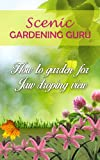 Free Kindle Book : Scenic Gardening Guru: How To Garden For Jaw Dropping Views