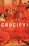 Free Kindle Book : Crucify!: Why the Crowd Killed Jesus