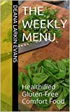 Free Kindle Book : The Weekly Menu: Healthified Gluten-Free Comfort Food (The First Six Weeks)