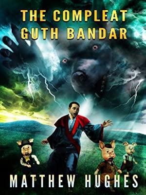 An Interview with Matthew Hughes, Author of THE COMPLEAT GUTH BANDAR