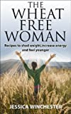 Free Kindle Book : The Wheat Free Woman: Recipes to shed weight,increase energy,and feel younger